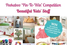 Beautiful Kids' Stuff - Peekaboo Pin-to-Win / A competition board created for anything beautiful for kids - it could be fashion, furniture, toys, party style, interior design or more - as long as it's something beautiful for children pin it for your chance to win a 2013 subscription to the print issues of Peekaboo Magazine. Competition runs January 1st - 31st 2013 AEST.