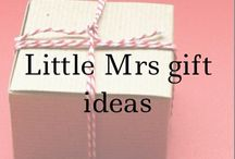 Little Mrs gift ideas / Giving is better than receiving.... / by Becki Anderson