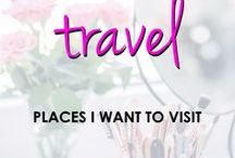 Travel | Places I Want To Visit / Places I want to visit and travel to around the world.
