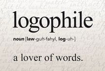 Logophile / Yes, I am a lover of words.  / by Angela Malo