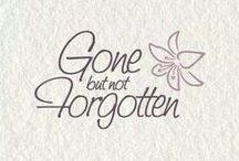 Gone But Not Forgotten... / ❥❥❥❥❥❥❥❥❥❥❥❥❥❥❥❥❥❥❥❥❥❥❥ / by Janice Johnston