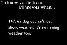Ya know you're from Minnesota when.. / You betcha!.xx / by Stephanie Ward