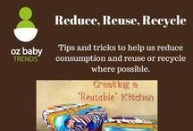 Reduce, Reuse, Recycle / Tips and tricks to help us reduce consumption and reuse or recycle where possible.