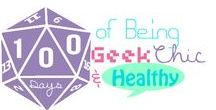 100 Days of Being Geek Chic and Healthy
