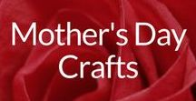 Mother's Day Crafts / DIY & Crafts Galore for All Ages & Budgets for Mothers, Stepmoms & Grandmothers, Too