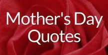 Mother's Day Quotes / Lovely Words & Quotes of Inspiration for Cards, Letters & Notes for Mothers, Stepmoms & Grandmothers, Too