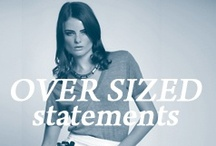 OVERSIZED STATEMENTS / Over sized statements are a key feature in this seasons AW13 Collection. Enjoy browsing the Inspiration for this cheeky trend.