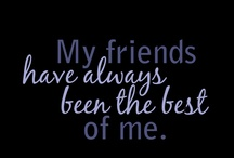 """""""My Friends Have Always Been the Best of Me."""" / To my best friend in the universe"""