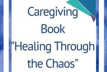 Caregiving Book~ Healing Through the Chaos: Practical Care Giving / All things 'Healing Through the Chaos: Practical Care Giving' book release, gifts, quotes, family caregiving tips, family caregiver tools and more  #Healingthroughthechaos  #Centerforinspiringgreatness    #familycaregivercoach   www.tandyelisala.com