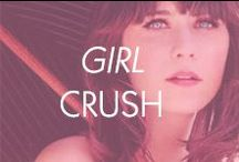 Girl Crush! / All of our favorite ladies!