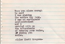 Tyler Knott Gregson / This man touches me profoundly with everything he writes. He deserves his own category. / by Courtney Rodgers