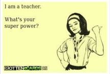 I'm A Teacher / I teach what's your super power? / by Leslie Low