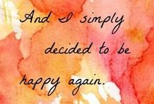 You Said It! / Inspiring, uplifting quotes that make me happy  / by Carrie Spalding @ Lovely Etc.