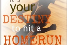 Your Destiny / It's Your Destiny To Hit a Homerun / by Olga Hermans