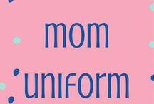 Mom uniform / Fashion for busy mamas