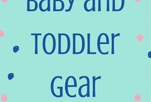 Baby and Toddler Gear / Keeping up with the latest and greatest in children's products!