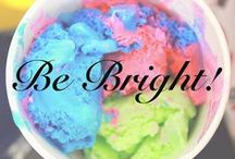 Be Bright / Go bright or go home