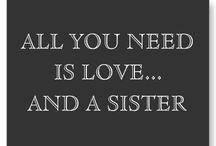 Sisters! / If you are a sister or have one, you will know.  / by Dee Ann Hill