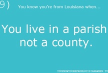you are probably from Louisiana if............. / Some Louisiana urban environments have a multicultural, multilingual heritage, being so strongly influenced by an admixture of 18th century French, Spanish, Native American (Indian) and African cultures that they are considered to be somewhat exceptional in the U.S. Before the American influx and statehood at the beginning of the 19th century, the territory of current Louisiana State had been both a Spanish and French colony.   / by Toni Aucoin