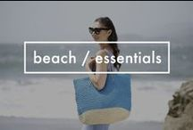 Beach / Essentials / Everything you'll need for your sun-kissed vacation at the beach.