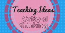 Teaching Critical Thinking / Strategies and ideas for getting students thinking!