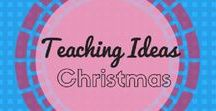Christmas Teaching Ideas / Christmas themed teaching and craft ideas for kids of all ages in the classroom or at home.