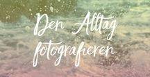 Den ALLTAG fotografieren / Du weißt nicht was du fotografieren sollst? Hier findest du Inspiration und Ideen um deinen Alltag zu fotografieren. Außerdem wird hier gezeigt, wie du bessere Fotos mit einfachen Mitteln machst.