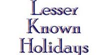 `Lesser Known Events, Not Major Holidays / For not major holidays, Some lesser known holidays from around the world