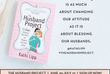 The Husband Project / Join us for the next Online Bible Study: The Husband Project by Kathi Lipp What if the key to a better marriage starts with you?
