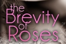 The Brevity of Roses -- Novel / A man discovers himself through the two women he loves.