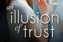 An Illusion of Trust -- Novel / A woman learns to trust love by facing her abusive childhood.