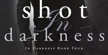 NOVELLA: SHOT IN DARKNESS / romantic suspense, thrillers, romantic thrillers, political thrillers, books like JD Robb, books like In Death series, FBI books, homeland security, books about terrorism, Inspiration for characters, places, and themes inside Exposed in Darkness and other books of the In Darkness series.