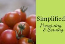 Simplified Preserving & Serving a Harvest / Tips and ideas for preserving and serving seasonal bounty, produce, vegetables, and fruits. / by Mystie Winckler