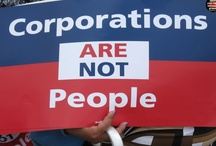 Corporations Are Not People / Repeal Citizens United. Get Corporate Money out of Politics. Curb the Influence of the Lobbyists. Block the Revolving Door. / by Steve Caunce