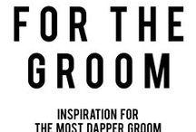 FOR THE GROOM / GROOM INSPIRATION