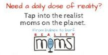 #RealityMoms / Think you have parenting all figured out? We're here to tell you you're not alone! Reality Moms is all about the realities of motherhood. The good, the bad and the funny! Motherhood Unleashed. Now click a pin for a real mom reality check from the amazing contributors to www.RealityMoms.Rocks!