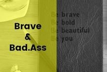 Brave & Bad.Ass / Courage building, one gentle step at a time!  Tools and tricks to help you get to the other side of adversity and create that kick ass life you dream of!
