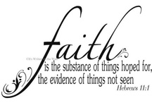 Faith / Faith sees the invisible, believes the unbelievable and receives the impossible.