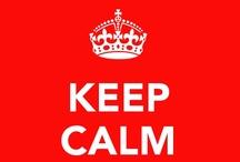 Keep Calm and... / La meva col.lecció particular de Keep Calm's / by Yvonne Tugues Breysse