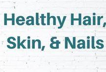 Healthy Hair, Skin, & Nails | Natural Skin Care / Get healthy and beautiful hair, glowing skin, and strong nails using natural means