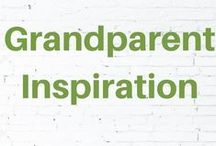Grandparent Inspiration / Be the best grandparent you can be. Leave a legacy. Create memories.