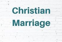 Christian Marriage / Tips for nurturing a godly marriage