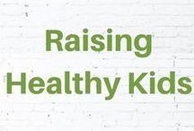 Raising Healthy Kids / Children's health and nutrition tips plus spiritual parenting