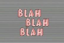 Lorem ipsum / / Quotes / words / sentences / song lyrics / poems / titles / headlines / typography / proverbs / slogans / mantras / blah blah blah...
