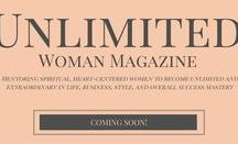 Unlimited Woman Lifestyle & Business Network and Magazine / The Unlimited Woman Lifestyle & Business Network is a community-focused network designed to strategically train, mentor and support spiritual, heart-centered feminine entrepreneurs in developing their highest sense of self as savvy, high-end successful women in their personal life and business while making great money along the way!