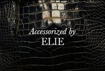 Accessorized by Elie / The best of Elie Tahari accessories. / by Elie Tahari