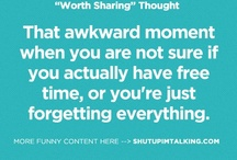 Words of truth / Quotes, quotes and more quotes ----- some are relevant, some are motivational and some are just down right hilarious!!!! :-) Enjoy!!!