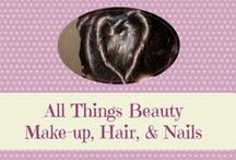 All Things Beauty- Make-up, Hair, and Nails