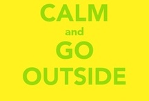 KEEP CALM and GO OUTSIDE / by Katiana Zenner