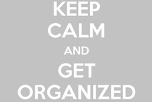 KEEP CALM and GET ORGANIZED / by Katiana Zenner